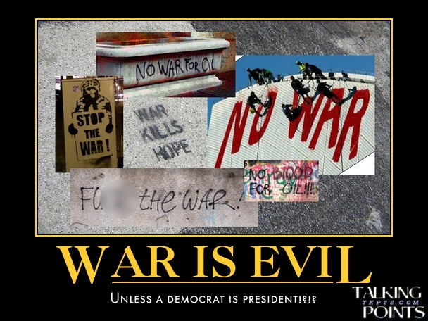 war is evil unless a democrat is president!?!?